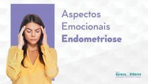 Aspectos Emocionais Relacionados à Endometriose