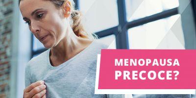 Já Ouviu Falar em Menopausa Precoce?