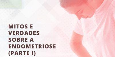 Mitos e Verdades sobre a Endometriose